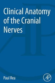 Clinical Anatomy of the Cranial Nerves ebook by Paul Rea