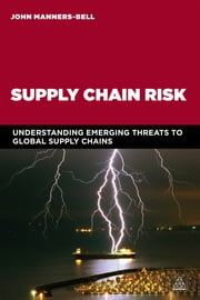 Supply Chain Risk - Understanding Emerging Threats to Global Supply Chains ebook by John Manners-Bell