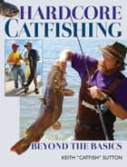 Hardcore Catfishing - Beyond the Basics ebook by Keith Sutton
