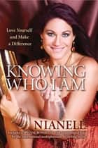 Knowing Who I Am ebook by Nianell