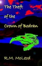 The Theft of the Crown of Bodran ebook by Ross McLeod