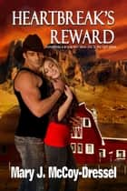 Heartbreak's Reward - Double Dutch Ranch Series: Love at First Sight, #2 ebook by Mary J. McCoy-Dressel