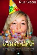 The Guide to Event Management ebook by Rus Slater