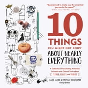 10 Things You Might Not Know About Nearly Everything - A Collection of Fascinating Historical, Scientific and Cultural Trivia about People, Places and Things ebook by Mark Jacob, Stephan Benzkofer
