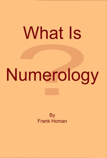 What Is Numerology? ebook by Frank Homan