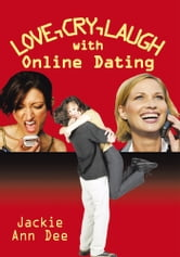 LOVE,CRY,LAUGH with Online Dating ebook by Jackie Ann Dee