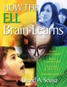 How the ELL Brain Learns ebook by Dr. David A. Sousa