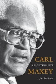 Carl Maxey - A Fighting Life ebook by Jim Kershner