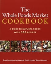 The Whole Foods Market Cookbook - A Guide to Natural Foods with 350 Recipes ebook by Steve Petusevsky,Whole Foods, Inc.