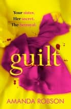 Guilt: The shocking new thriller from the #1 bestseller ebook by Amanda Robson
