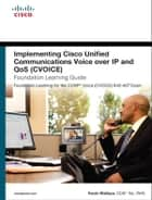 Implementing Cisco Unified Communications Voice over IP and QoS (Cvoice) Foundation Learning Guide - (CCNP Voice CVoice 642-437) ebook by Kevin Wallace