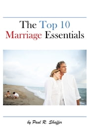The Top 10 Marriage Essentials ebook by Paul R. Shaffer