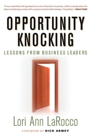 Opportunity Knocking - Lessons from Business Leaders ebook by Lori Ann LaRocco,Dick Armey,Wilbur L. Ross