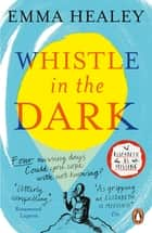 Whistle in the Dark - From the bestselling author of Elizabeth is Missing eBook by Emma Healey