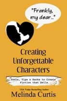 Frankly, My Dear - Creating Unique Characters ebook by Melinda Curtis