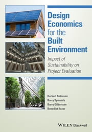 Design Economics for the Built Environment - Impact of Sustainability on Project Evaluation ebook by Herbert Robinson,Barry Symonds,Barry Gilbertson,Ben Ilozor