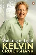 Walking in Light ebook by Kelvin Cruickshank
