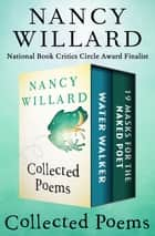 Collected Poems - Water Walker and 19 Masks for the Naked Poet ebook by Nancy Willard, Regina Shekerjian