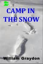 The Camp in the Snow ebook by William Murray Graydon