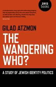 The Wandering Who - A Study of Jewish Identity Politics ebook by Gilad Atzmon