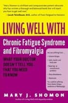 Living Well with Chronic Fatigue Syndrome and Fibromyalgia - What Your Doctor Doesn't Tell You...That You Need to Know ebook by Mary J Shomon