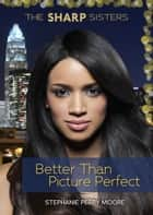 #2 Better Than Picture Perfect ebook by Stephanie Perry Moore