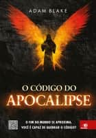O código do apocalipse ebook by Adam Blake