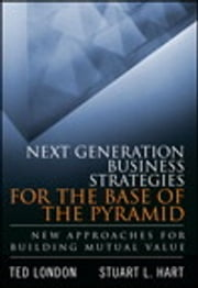 Next Generation Business Strategies for the Base of the Pyramid - New Approaches for Building Mutual Value ebook by Ted London,Stuart L. Hart