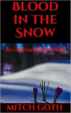 Blood in the Snow ebook by Mitch Goth