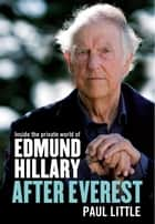 After Everest - Inside the private world of Edmund Hillary ebook by Paul Little, Carolyne Meng-Yee