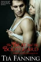 The Brat and the Bodyguard - A Quick and Dirty Spanking Story ebook by Tia Fanning