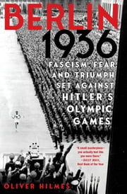 Berlin 1936 - Fascism, Fear, and Triumph Set Against Hitler's Olympic Games ebook by Oliver Hilmes, Jefferson Chase