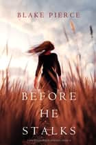 Before He Stalks (A Mackenzie White Mystery—Book 13) ebook by Blake Pierce