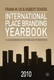 International Place Branding Yearbook 2010 - Place Branding in the New Age of Innovation ebook by Robert Govers,Frank M. Go