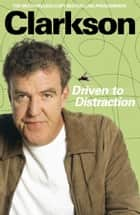 Driven to Distraction ebook by Jeremy Clarkson