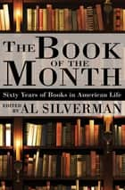 The Book of the Month - Sixty Years of Books in American Life ebook by Al Silverman