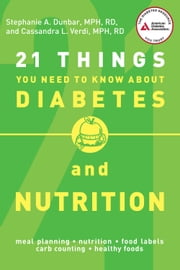 21 Things You Need to Know About Diabetes and Nutrition ebook by R.D. Stephanie A. Dunbar,R.D. Cassandra L. Verdi