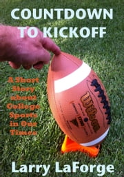 Countdown to Kickoff: A Short Story about College Sports in Our Times ebook by Larry LaForge