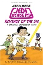 Revenge of the Sis (Star Wars: Jedi Academy #7) ebook by Jarrett J. Krosoczka, Amy Ignatow, Jarrett J. Krosoczka