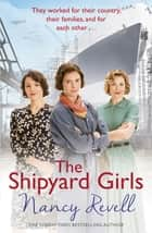 The Shipyard Girls - Shipyard Girls 1 eBook by Nancy Revell