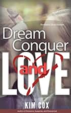 Dream, Conquer, and Love ebook by Kim Cox