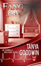 Fang Baby: Dr. Gabriella Van Court Book 2 ebook by Tanya Goodwin