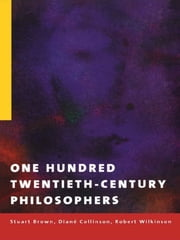 One Hundred Twentieth-Century Philosophers ebook by Stuart Brown,Diane Collinson,Dr Robert Wilkinson,Robert Wilkinson