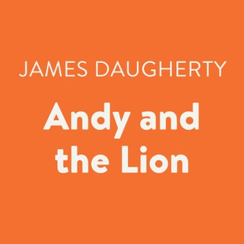 Andy and the Lion audiobook by James Daugherty