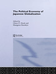 The Political Economy of Japanese Globalisation ebook by Harukiyo Hasegawa,Glenn D. Hook
