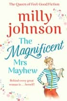 The Magnificent Mrs Mayhew - The top five Sunday Times bestseller - discover the magic of Milly ebook by