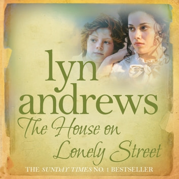 The House on Lonely Street - A completely gripping saga of friendship, tragedy and escape audiobook by Lyn Andrews