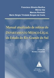 Manual Atualizado de Rotinas do Departamento Médico Legal do Estado do Rio Grande do Sul ebook by Francisco Silveira Benfica,Mario Sérgio Trindade Borges da Costa,Marcos   Rovinski,Márcia Vaz