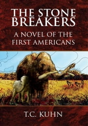 The Stone Breakers - A Novel of the First Americans ebook by T.C. Kuhn