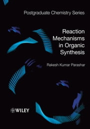 Reaction Mechanisms in Organic Synthesis ebook by Rakesh Kumar Parashar